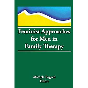 Feminist Approaches for Men in Family Therapy by Michele Bograd - 978