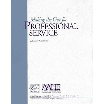 Making the Case for Professional Service by Ernest A Lynton - 9781563