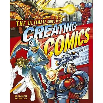 The Ultimate Guide to Creating Comics by William Potter - Juan Calle