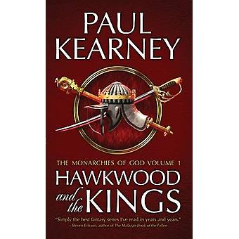 The Monarchies of God - Pt. 1 - Hawkwood and the Kings by Paul Kearney