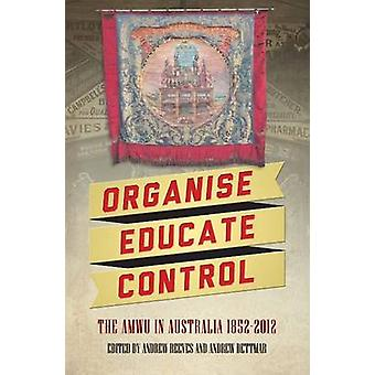 Organise - Educate - Control - The AMWU in Australia - 1852 - 2012 by