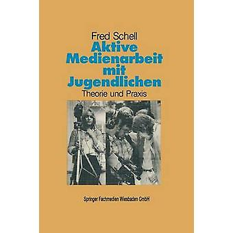 Aktive Medienarbeit mit Jugendlichen Theorie und Praxis von Schell & Fred
