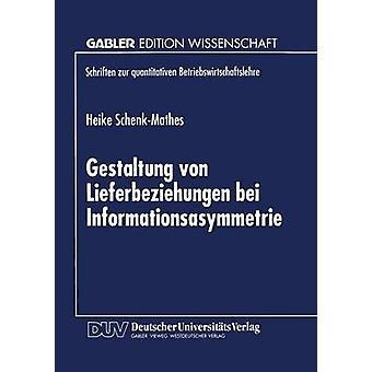 Gestaltung von Lieferbeziehungen bei Informationsasymmetrie by SchenkMathes & Heike