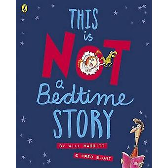 This is Not A Bedtime Story by Will Mabbitt & Fred Blunt