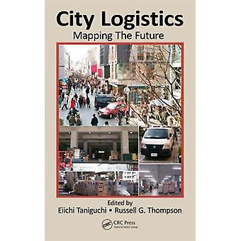 City Logistics: Mapping The Future (Hardcover) by Taniguchi Eiichi Thompson Russell G.