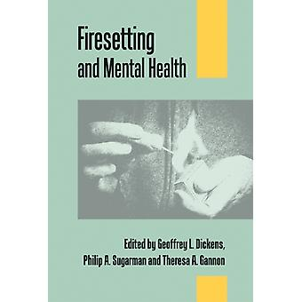 Firesetting and Mental Health: Theory Research and Practice (Paperback) by Dickens Geoffrey L. Sugarman Philip A. Gannon Theresa A.