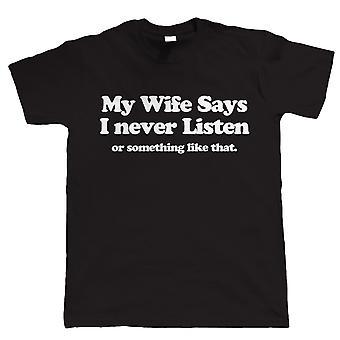 Vectorbomb, moja żona mówi mi nigdy nie słuchaj, śmieszne męskie T Shirt (od S do 5XL)