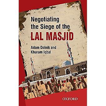 Negotiating the Siege of Lal Masjid by Khuram Iqbal - Adam Dolnik - 9
