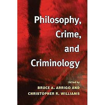 Philosophy - Crime - and Criminology by Bruce A. Arrigo - Christopher