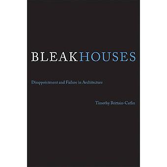 Bleak Houses - Disappointment and Failure in Architecture by Timothy B
