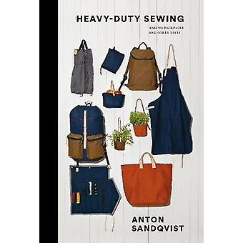 Heavy Duty Sewing - Making Backpacks and Other Stuff by Anton Sandqvis