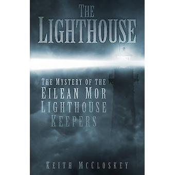 The Lighthouse - The Mystery of the Eilean MOR Lighthouse Keepers by K