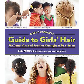 Cozy's Complete Guide to Girls' Hair by Cozy Friedman - Sheryl Berk -