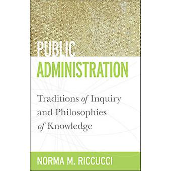 Public Administration - Traditions of Inquiry and Philosophies of Know