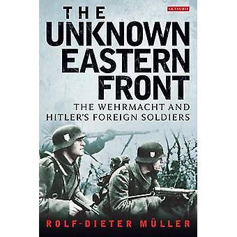 Het onbekende oostfront - de Wehrmacht en Hitlers buitenlandse soldaat