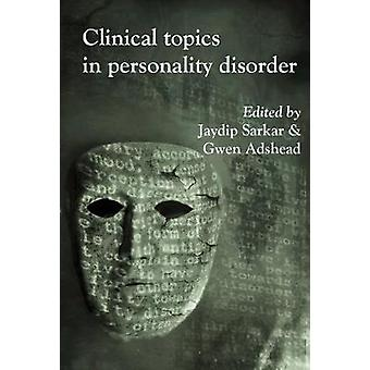 Clinical Topics in Personality Disorder by Jaydip Sarkar - Gwen Adshe