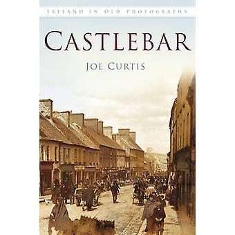 Castlebar i gamle fotografier av Joe Curtis - 9781845887902 bok