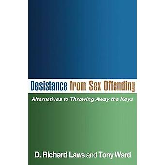 Desistance from Sex Offending - Alternatives to Throwing Away the Keys