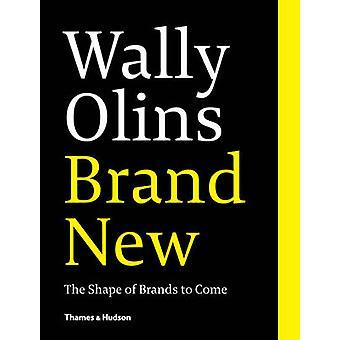 Wally Olins - neuf - la forme de marques à venir par Wally Olins-
