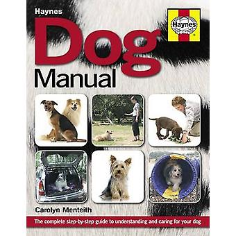 Dog Manual - The Complete Step-by-step Guide to Understanding and Cari