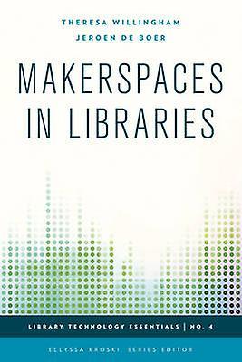 Makerspaces in Libraries by Theresa Willingham - Jeroen DeBoer - Elly
