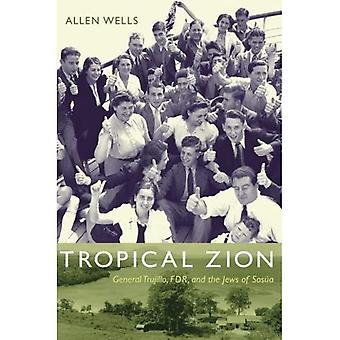 Trooppinen Zion: Yleinen Trujillo, FDR ja juutalaisten Sosua (American kohtaamisia/globaali vuorovaikutus)