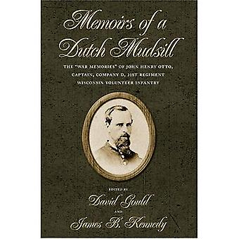 Memoirs of a Dutch Mudsill: The War Memories of John Henry Otto, Captain, Company D, 21st Regiment Wisconsin Volunteer Infantry