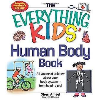 The Everything KIDS' Human Body Book: All You Need to Know About Your Body Systems-From Head to Toe!