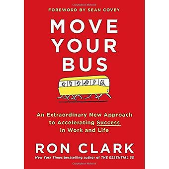 Move Your Bus: An Extraordinary New Approach to Accelerating Success