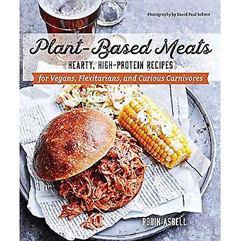 Plant-Based Meats - Hearty,� High-Protein Recipes for Vegans, Flexitarians, and Curious Carnivores