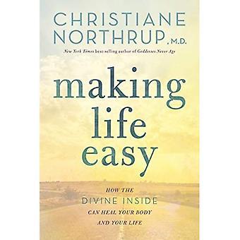 Maak het leven gemakkelijk: Hoe de goddelijke binnenkant kan genezen je lichaam en je leven