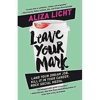 Leave Your Mark: Land Your� Dream Job. Kill It in Your Career. Rock Social Media.