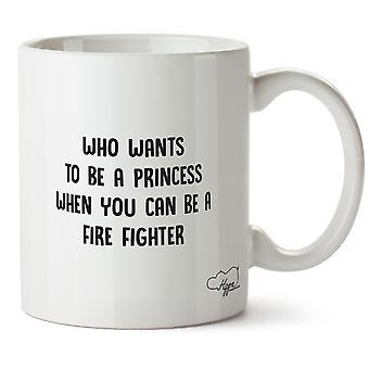Hippowarehouse, кто хочет быть принцессой, когда вы можете быть пожарного напечатаны Кубка керамическая кружка 10oz