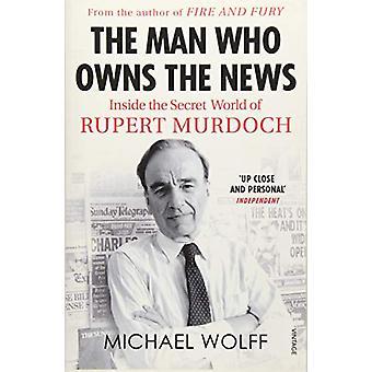 Der Mann, der die Nachricht - in die geheimnisvolle Welt von Rupert Murdoch besitzt
