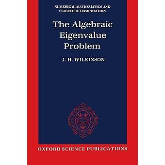 The Algebraic Eigenvalue Problem Nmsc by Wilkinson & J. Harvie