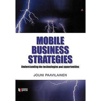 Mobile Business Strategies Understanding the Technologies and Opportunities by Paavilainen & Jouni