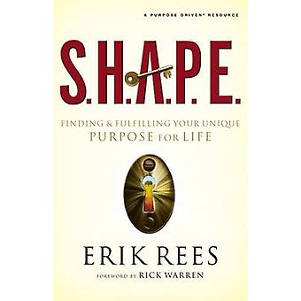 S.H.A.P.E. Finding and Fulfilling Your Unique Purpose for Life by Rees & Erik