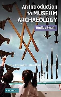 An Introduction to Museum Archaeology by Swain & Hedley