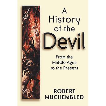 Een geschiedenis van de duivel From the Middle Ages to the Present door Muchembled & Robert