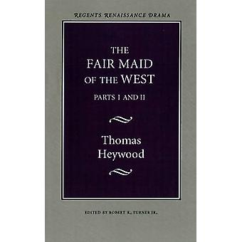 The Fair Maid of the West Parts I and II by Heywood & Thomas