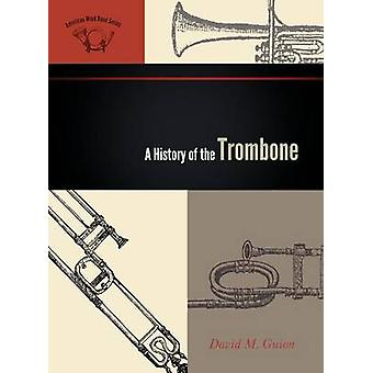 A History of the Trombone by Guion & David M.