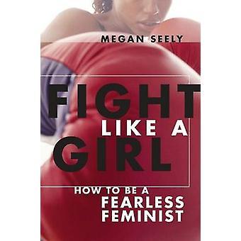 Kämpfen Sie wie ein Mädchen wie ein furchtloser Feministin von Seely & Megan zu sein
