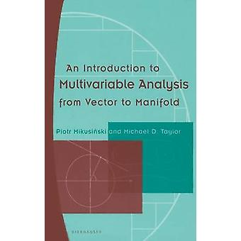 An Introduction to Multivariable Analysis from Vector to Manifold by Mikusinski & Piotr