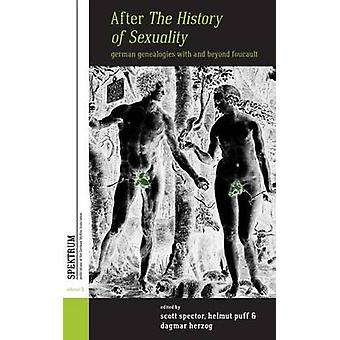 After The History of Sexuality German Genealogies with and Beyond Foucault by Spector & Scott