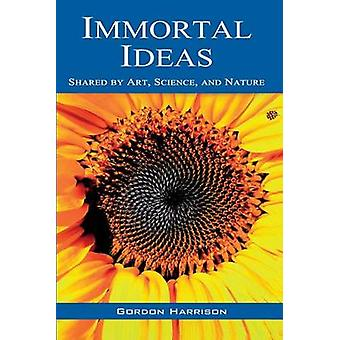 Immortal Ideas Shared by Art Science and Nature by Harrison & Gordon