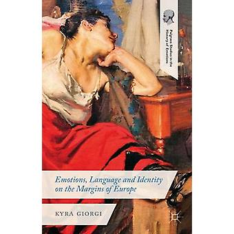Emotions Language and Identity on the Margins of Europe by Giorgi & Kyra