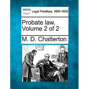 Probate recht. Volume 2 van de 2 door Chatterton & M. D.