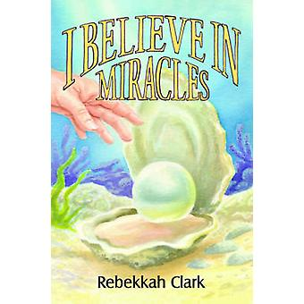 I Believe in Miracles Pearls of Great Price by Clark & Rebekkah