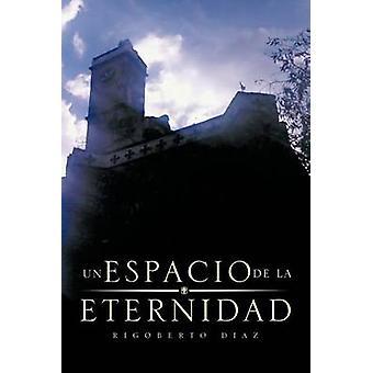 Un Espacio de La Eternidad by Diaz & Rigoberto