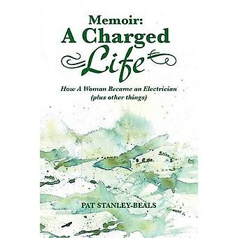 Memoir A Charged Life How a Woman Became an Electrician Plus Other Things by StanleyBeals & Pat